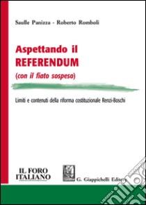 Aspettando il referendum (con il fiato sospeso). Limiti e contenuti della riforma costituzionale Renzi-Boschi libro di Panizza Saulle - Romboli Roberto
