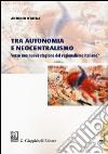 Tra autonomia e neocentralismo. Verso una nuova stagione del regionalismo italiano? Con Contenuto digitale per download e accesso on line libro