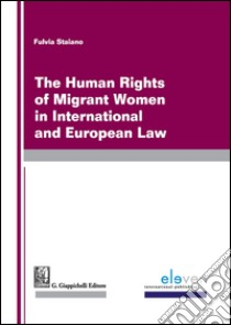 The human rights of migrants women in international and european law libro di Staiano Fulvia