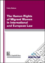 The human rights of migrants women in international and european law
