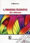 Il processo telematico. Tipi e differenze. Con aggiornamento online libro