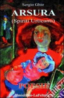 Arsura. Spiriti urticanti libro di Ghio Sergio