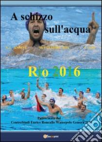 A schizzo sull'acqua (2016). Vol. 3 libro di Roncallo Enrico