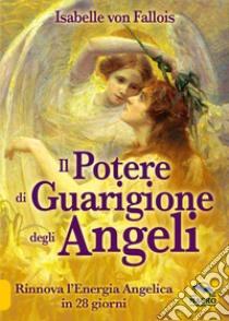 Il potere di guarigione degli angeli libro di Fallois Isabelle von