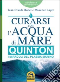 Curarsi con l'acqua di mare. Quinton i miracoli del plasma marino libro di Rodet Jean-Claude - Layet Maxence