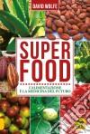 Superfood. L'alimentazione è la medicina del futuro libro