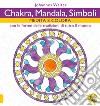 Chakra, mandala, simboli. Medita e colora. Con le forme delle tradizioni di tutto il mondo libro