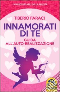 Innamorati di te. Guida all'auto-realizzazione libro di Faraci Tiberio