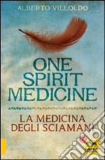 One spirit medicine. La medicina degli sciamani libro