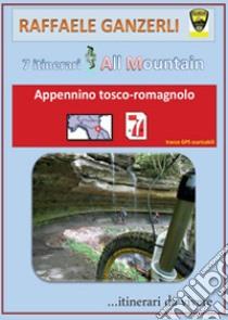 7 itinerari all mountain nell'Appennino tosco-romagnolo libro di Ganzerli Raffaele