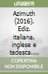 Azimuth (2016). Ediz. italiana, inglese e tedesca. Vol. 4 libro
