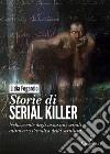 Storie di serial killer. Nella mente degli assassini seriali attraverso l'analisi della scrittura libro