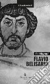 Flavio Belisario. Il generale di Giustiniano libro