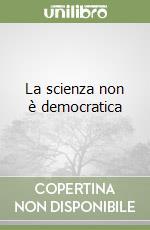 La scienza non è democratica libro