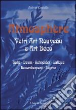 Atmosphere. Vetri Art Nouveau a Art Déco. Gallè, Daum, Schnaider, Lalique, Decorchemont, Legras. Ediz. illustrata