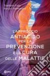 L'Approccio Antiacido Per La Prevenzione E La Cura Delle Malattie libro