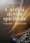Cardini di vita spirituale. Catechesi. Meditazioni libro
