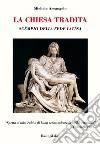 La Chiesa tradita. Scempio della fede latina libro