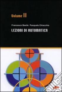 Lezioni di automatica (2) libro di Basile Francesco - Chiacchio Pasquale