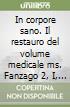 In corpore sano. Il restauro del volume medicale ms. Fanzago 2, I, 5, 28 della Biblioteca Vincenzo Pinali, sezione antica, di Padova. Ediz. multilingue libro