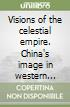 Visions of the celestial empire. China's image in western cartography