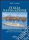 Italia navigazione. Ottant'anni di storia sulle rotte transatlantiche libro