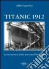 Titanic 1912. La vera storia della nave inaffondabile libro
