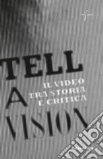 Tell a vision. Il video tra storia e critica libro