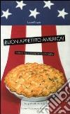 Buon appetito, America! Ediz. illustrata libro