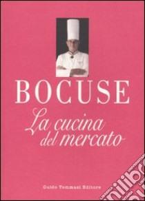 La Cucina del mercato libro di Bocuse Paul