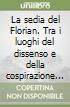 La sedia del Florian. Tra i luoghi del dissenso e della cospirazione e a Venezia nel Risorgimento libro