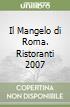 Il Mangelo di Roma. Ristoranti 2007 libro