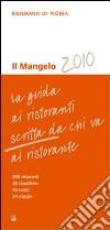 Il Mangelo di Roma. Ristoranti 2010 libro