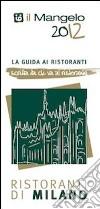 Il Mangelo di Milano. Ristoranti 2012 libro