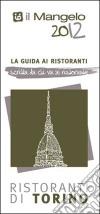 Il Mangelo di Torino. Ristoranti 2012 libro