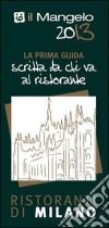 Il Mangelo di Milano. Ristoranti 2013 libro