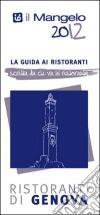 Il Mangelo di Genova. Ristoranti 2012 libro