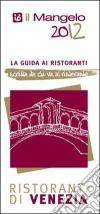 Il Mangelo di Venezia. Ristoranti 2012 libro