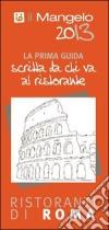 Il Mangelo di Roma. Ristoranti 2013 libro