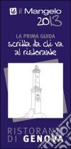 Il Mangelo di Genova. Ristoranti 2013 libro