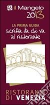 Il Mangelo di Venezia. Ristoranti 2013 libro