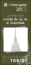 Il Mangelo di Torino. Ristoranti 2013 libro