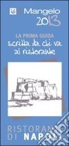 Il Mangelo di Napoli. Ristoranti 2013 libro