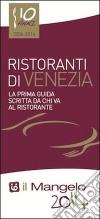 Il Mangelo di Venezia. Ristoranti 2014 libro