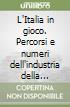 L'Italia in gioco. Percorsi e numeri dell'industria della fortuna libro