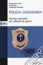 Polizia giudiziaria. Nozioni operative per ufficiali ed agenti libro