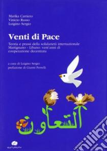 Venti di pace. Teoria e prassi della solidarietà internazionale Martignano-Libano. Vent'anni di cooperazione decentrata. Ediz. multilingue libro