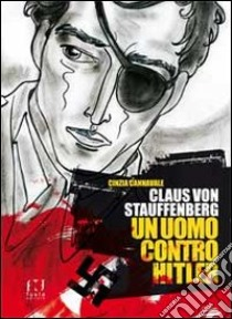 Claus von Stauffenberg. Un uomo contro Hitler libro di Cannavale Cinzia