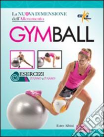 Gym ball. La nuova dimensione dell'allenamento libro di Albini Ester