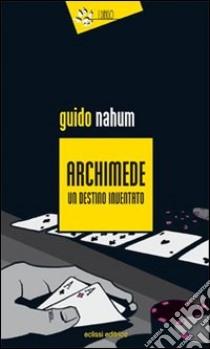 Archimede un destino inventato libro di Nahum Guido